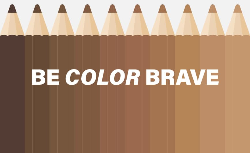 Be Color Brave – How to Uphold Your Organization to These Standards
